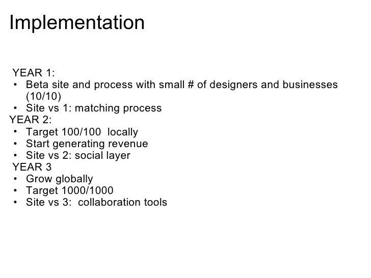 Implementation <ul><li> YEAR 1: </li></ul><ul><ul><li>Beta site and process with small # of designers and businesses (10...