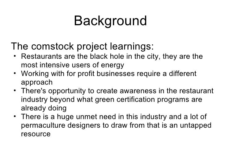 Background  <ul><li>The comstock project learnings: </li></ul><ul><ul><li>Restaurants are the black hole in the city, they...
