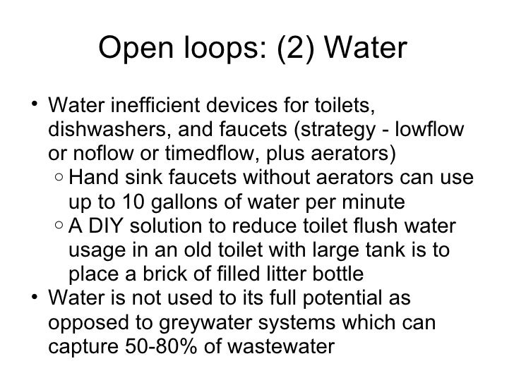 Open loops: (2) Water  <ul><ul><li>Water inefficient devices for toilets, dishwashers, and faucets (strategy - lowflow or ...