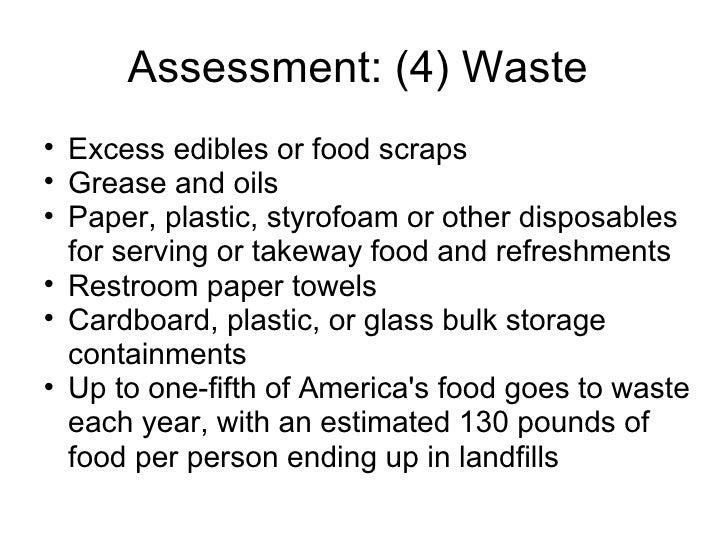 Assessment: (4) Waste  <ul><ul><li>Excess edibles or food scraps </li></ul></ul><ul><ul><li>Grease and oils </li></ul></ul...