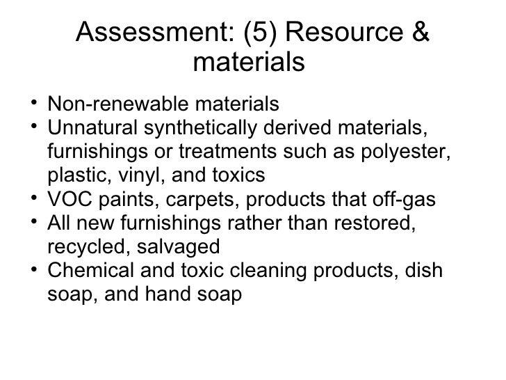 Assessment: (5) Resource & materials  <ul><ul><li>Non-renewable materials  </li></ul></ul><ul><ul><li>Unnatural synthetica...