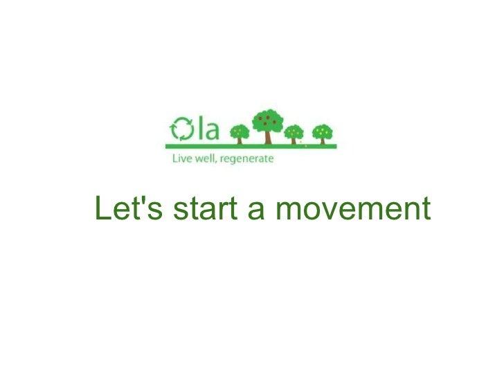 <ul><li>Let's start a movement  </li></ul>