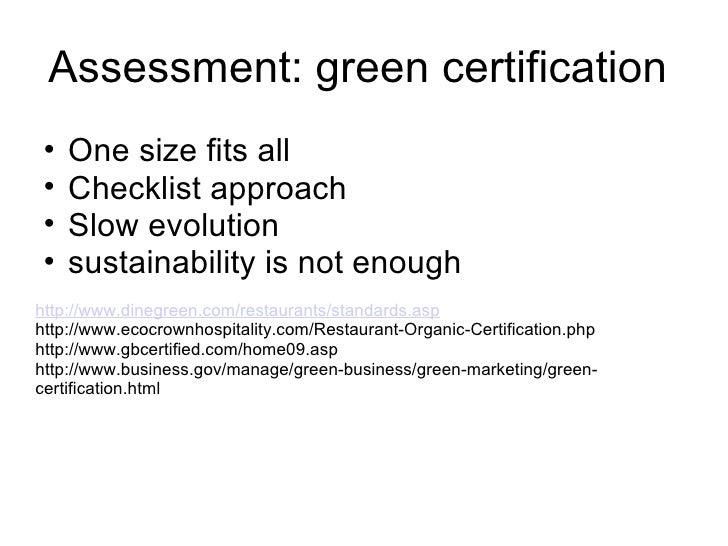 Assessment: green certification  <ul><ul><li>One size fits all </li></ul></ul><ul><ul><li>Checklist approach </li></ul></u...