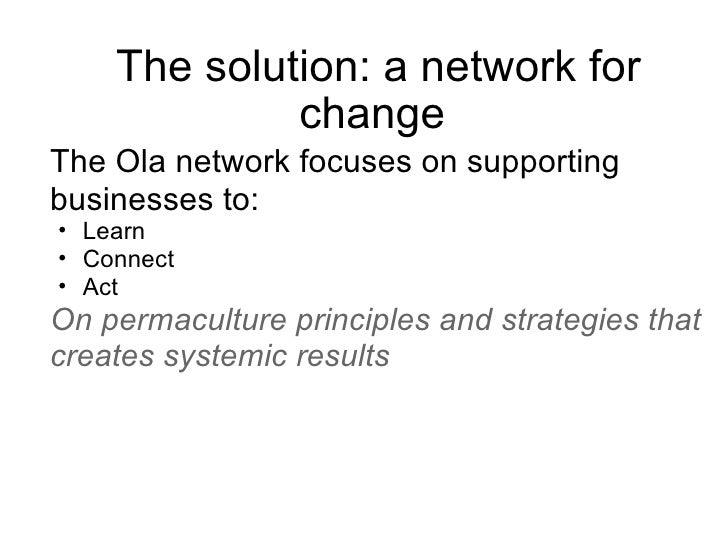 The solution: a network for change  <ul><li>The Ola network focuses on supporting businesses to: </li></ul><ul><ul><li>Lea...