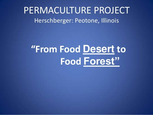 "PERMACULTURE PROJECT Herschberger: Peotone, Illinois  ""From Food Desert to Food Forest"""