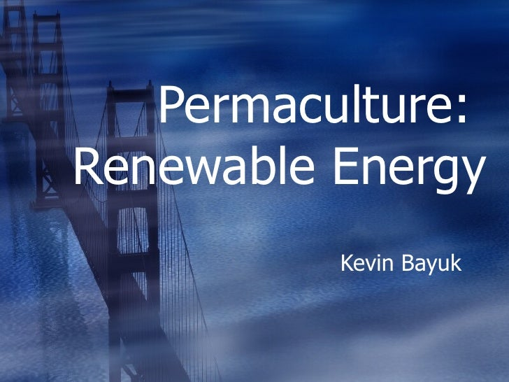 Permaculture:  Renewable Energy Kevin Bayuk