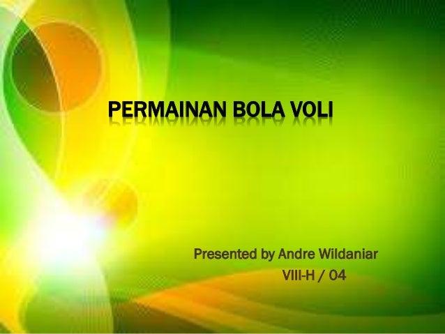 PERMAINAN BOLA VOLI Presented by Andre Wildaniar VIII-H / 04