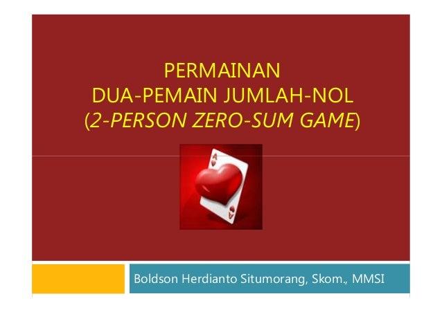 PERMAINANDUA-PEMAIN JUMLAH-NOL(2-PERSON ZERO-SUM GAME)Boldson Herdianto Situmorang, Skom., MMSI