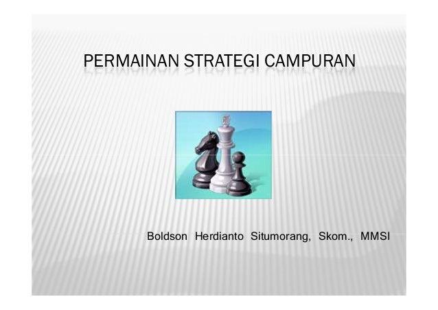 PERMAINAN STRATEGI CAMPURANBoldson Herdianto Situmorang, Skom., MMSI