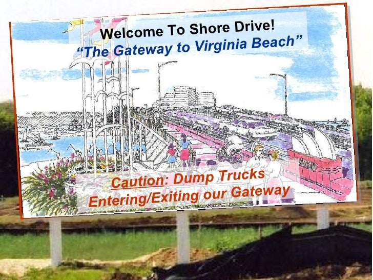 "Welcome To Shore Drive! "" The Gateway to Virginia Beach"" Caution : Dump Trucks Entering/Exiting our Gateway"