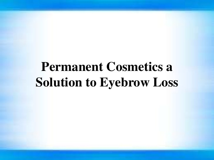 Permanent Cosmetics a Solution to Eyebrow Loss <br />