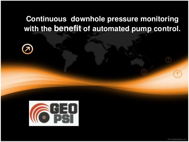 Continuous downhole pressure monitoring with the benefit of automated pump control.
