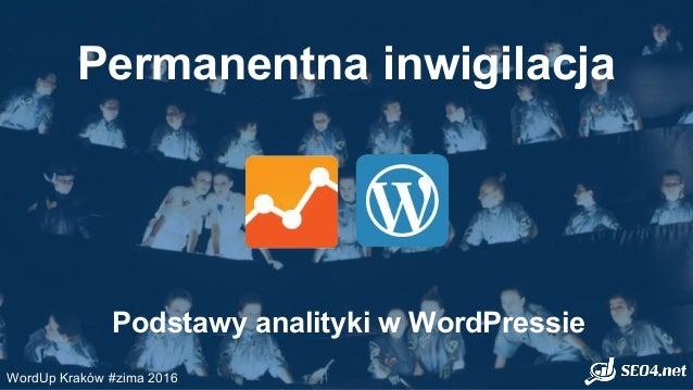 Permanentna inwigilacja Podstawy analityki w WordPressie WordUp Kraków #zima 2016