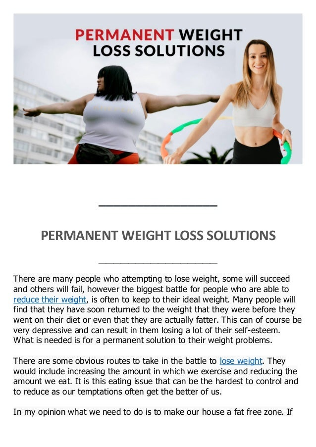 ________________ PERMANENT WEIGHT LOSS SOLUTIONS ________________ There are many people who attempting to lose weight, som...