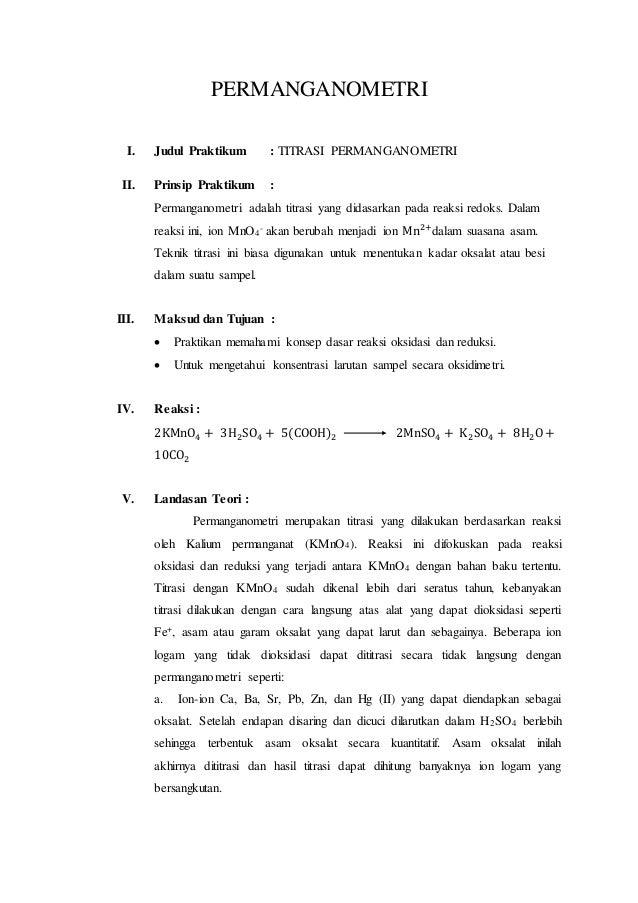 PERMANGANOMETRI I. Judul Praktikum : TITRASI PERMANGANOMETRI II. Prinsip Praktikum : Permanganometri adalah titrasi yang d...
