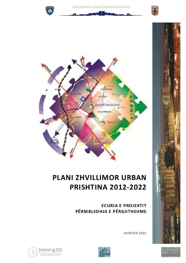 Plani Zhvillimor Urban i Prishtinës 2012-2022  PLANI ZHVILLIMOR URBAN PRISHTINA 2012-2022 ECURIA E PROJEKTIT PËRMBLEDHJA E...
