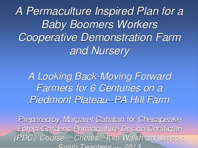 A Permaculture Inspired Plan for a Baby Boomers Workers Cooperative Demonstration Farm and Nursery A Looking Back-Moving F...