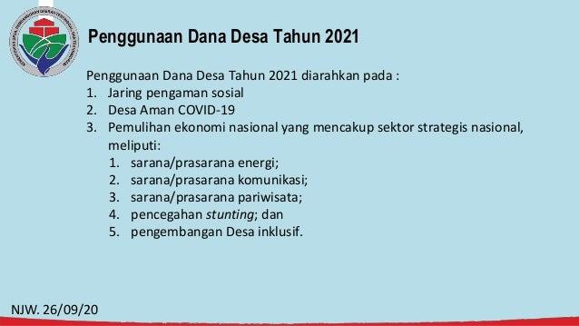 Penggunaan Dana Desa Tahun 2021 Penggunaan Dana Desa Tahun 2021 diarahkan pada : 1. Jaring pengaman sosial 2. Desa Aman CO...