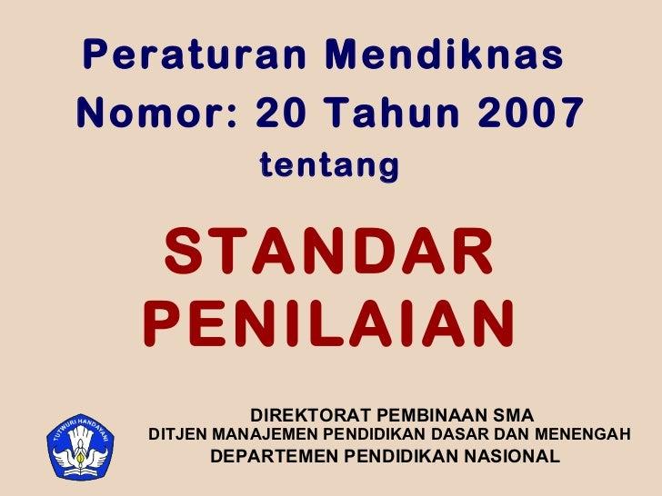 STANDAR PENILAIAN Peraturan Mendiknas  Nomor: 20 Tahun 2007 tentang DIREKTORAT PEMBINAAN SMA DITJEN MANAJEMEN PENDIDIKAN D...