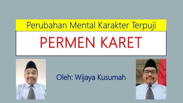 PERMEN KARET Oleh: Wijaya Kusumah