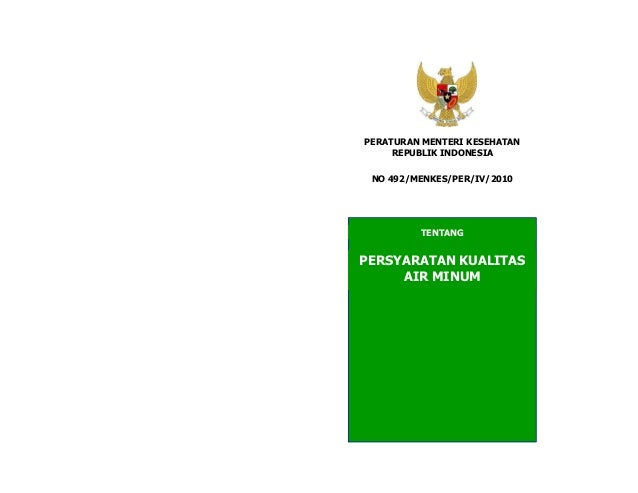 PERATURAN MENTERI KESEHATAN REPUBLIK INDONESIA TENTANG PERSYARATAN KUALITAS AIR MINUM NO 492/MENKES/PER/IV/2010