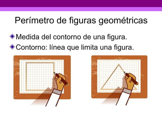 Perímetro de figuras geométricasMedida del contorno de una figura.Contorno: línea que limita una figura.