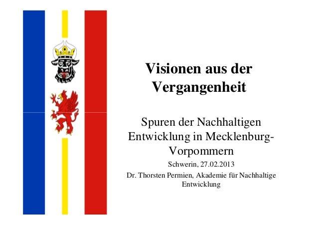 Visionen aus der  Vergangenheit  Spuren der Nachhaltigen  Entwicklung in Mecklenburg-  Vorpommern  Schwerin, 27.02.2013  D...