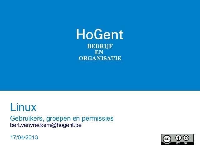LinuxGebruikers, groepen en permissiesbert.vanvreckem@hogent.be17/04/2013