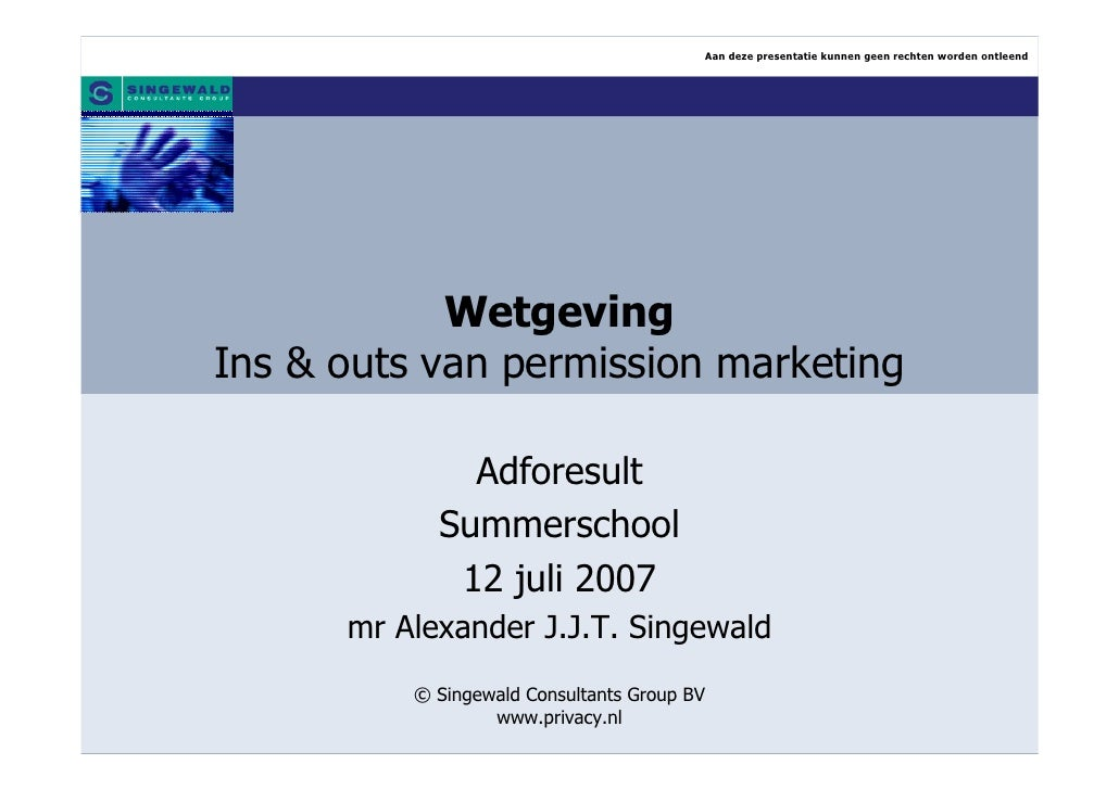 Aan deze presentatie kunnen geen rechten worden ontleend                 Wetgeving Ins & outs van permission marketing    ...
