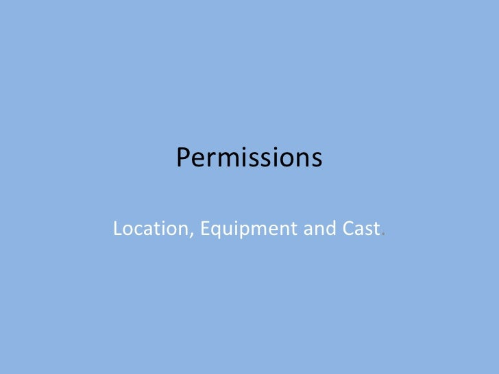 Permissions<br />Location, Equipment and Cast.<br />