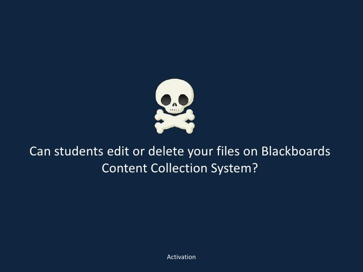 Can students edit or delete your files on Blackboards Content Collection System?<br />Activation<br />