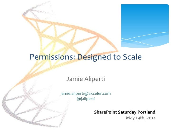 Permissions: Designed to Scale           Jamie Aliperti        jamie.aliperti@axceler.com                 @jaliperti      ...