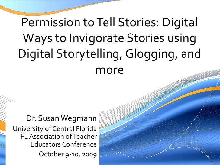 Permission to Tell Stories: Digital Ways to Invigorate Stories using Digital Storytelling, Glogging, and more<br />Dr. Sus...