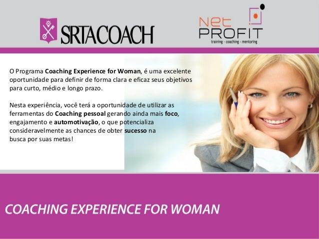 O Programa Coaching Experience for Woman, é uma excelente oportunidade para definir de forma clara e eficaz seus objetivos...