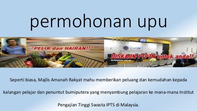 permohonan upu Seperti biasa, Majlis Amanah Rakyat mahu memberikan peluang dan kemudahan kepada kalangan pelajar dan penun...