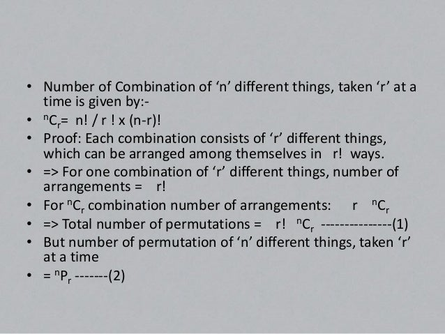 • From (1) and (2) :• nPr = r! . nCr• or n!/(n-r)! = r! . nCr• or nCr =       n!/r!x(n-r)!Note: nCr = nCn-r• or nCr = n!/r...