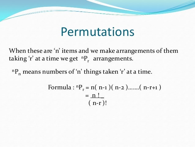1. Permutations of 'n' different things taken 'r' at a time Number of arrangements = nPr 2. Permutation where a particular...