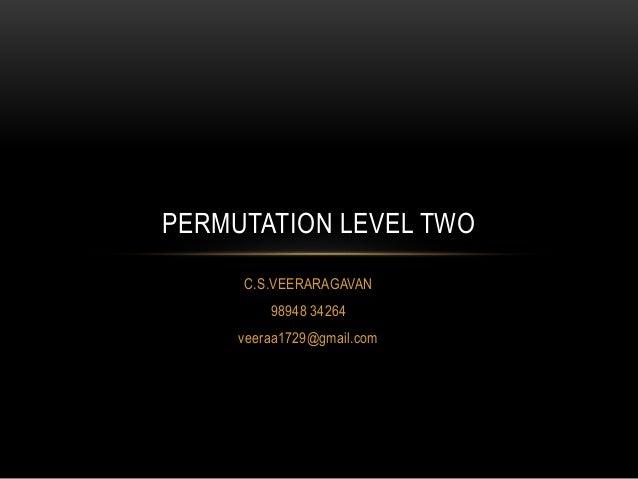 C.S.VEERARAGAVAN 98948 34264 veeraa1729@gmail.com PERMUTATION LEVEL TWO