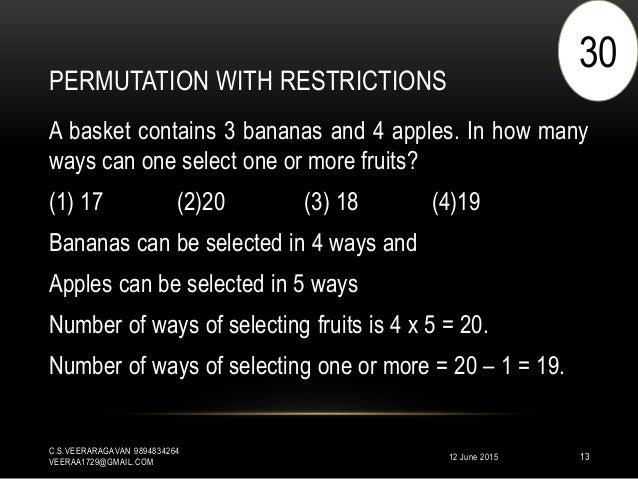PERMUTATION WITH RESTRICTIONS 12 June 2015 C.S.VEERARAGAVAN 9894834264 VEERAA1729@GMAIL.COM 13 A basket contains 3 bananas...