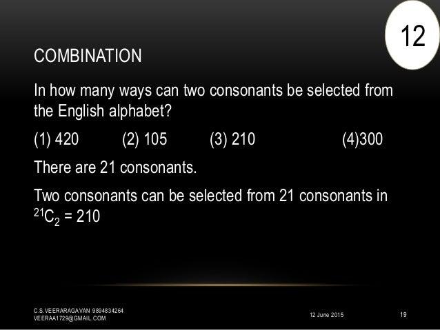 COMBINATION 12 June 2015 C.S.VEERARAGAVAN 9894834264 VEERAA1729@GMAIL.COM 19 In how many ways can two consonants be select...