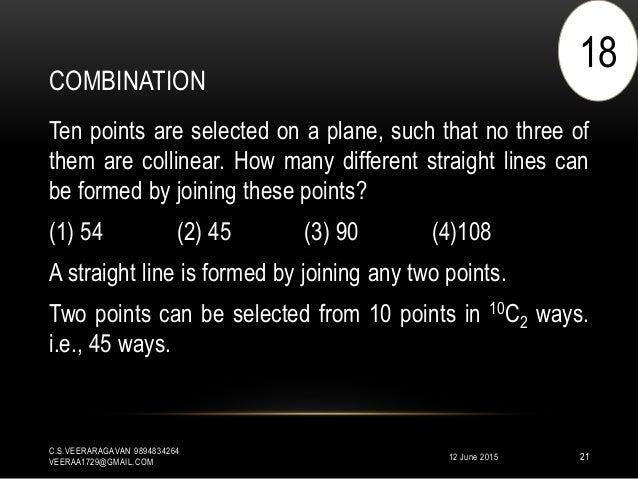 COMBINATION 12 June 2015 C.S.VEERARAGAVAN 9894834264 VEERAA1729@GMAIL.COM 21 Ten points are selected on a plane, such that...
