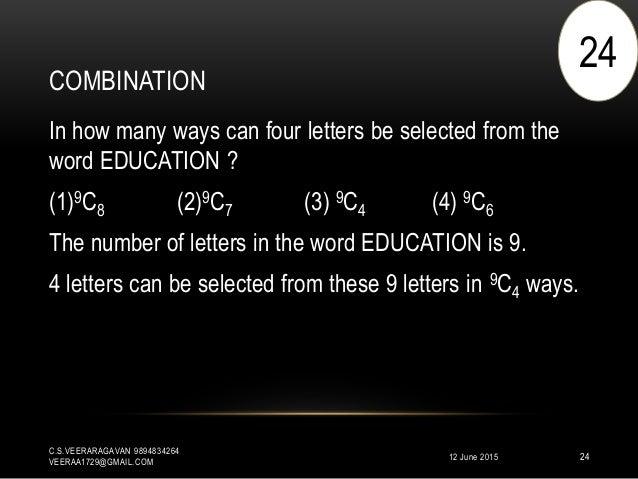 COMBINATION 12 June 2015 C.S.VEERARAGAVAN 9894834264 VEERAA1729@GMAIL.COM 24 In how many ways can four letters be selected...