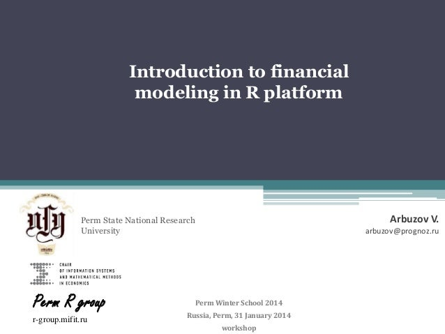Introduction to financial modeling in R platform  Arbuzov V.  Perm State National Research University  Perm R group r-grou...