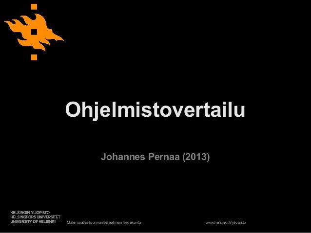 Matemaattis-luonnontieteellinen tiedekunta www.helsinki.fi/yliopisto Ohjelmistovertailu Johannes Pernaa (2013)