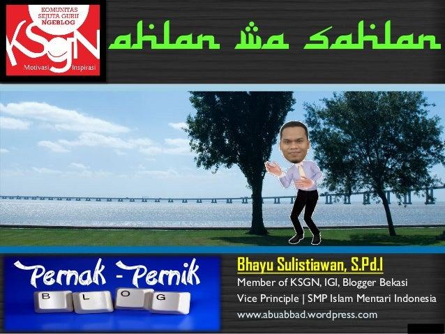 Bhayu Sulistiawan, S.Pd.I Pernak - Pernik Member of KSGN, IGI, Blogger Bekasi Vice Principle | SMP Islam Mentari Indonesia...