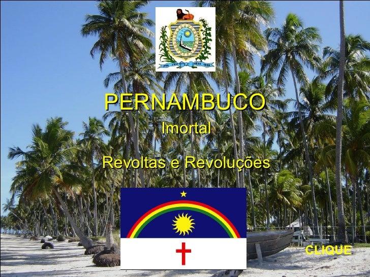 PERNAMBUCO       ImortalRevoltas e Revoluções                        CLIQUE