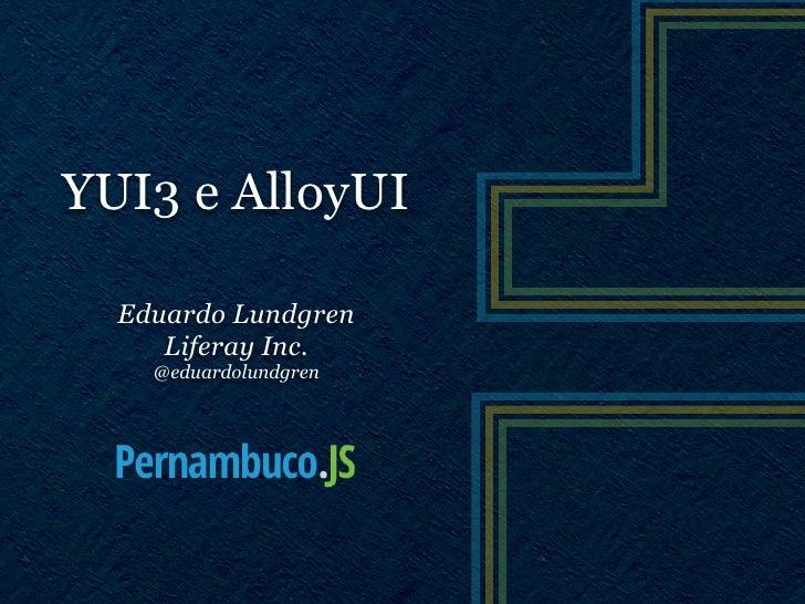 YUI3 e AlloyUI  Eduardo Lundgren     Liferay Inc.    @eduardolundgren