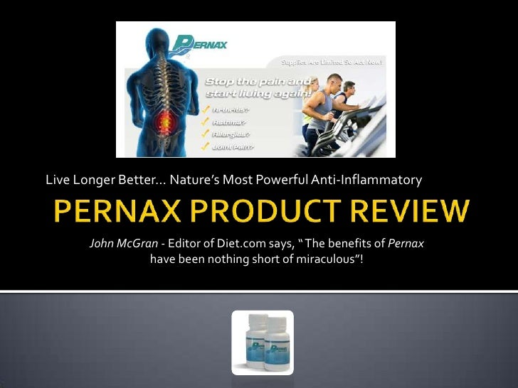 Live Longer Better… Nature's Most Powerful Anti-Inflammatory<br />PERNAX PRODUCT REVIEW<br />John McGran - Editor of Diet....