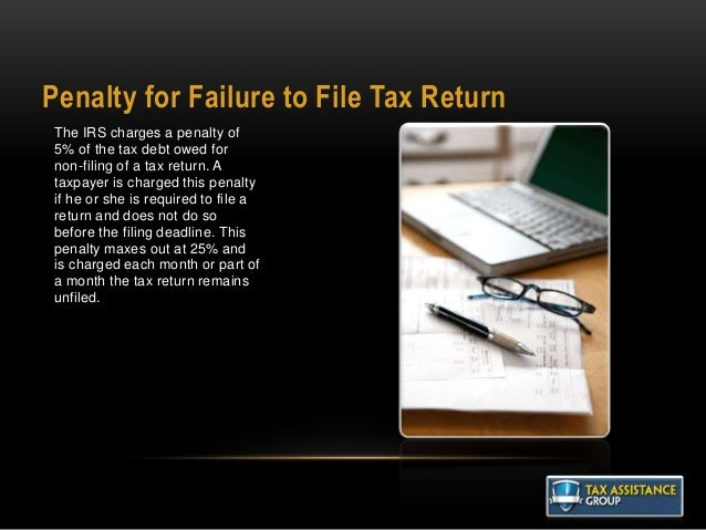 Penalty for Failure to File Tax Return The IRS charges a penalty of 5% of the tax debt owed for non-filing of a tax return...