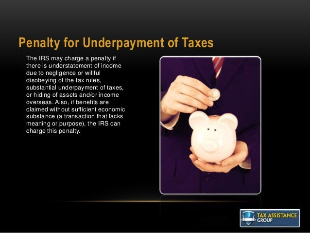 Penalty for Underpayment of Taxes The IRS may charge a penalty if there is understatement of income due to negligence or w...